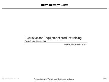 Exclusive and Tequipment product training VRS Sheet 1 Exclusive and Tequipment product training Porsche Latin America Miami, November 2004.