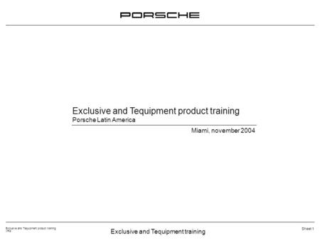Exclusive and Tequipment training Exclusive and Tequipment product training VRS Sheet 1 Exclusive and Tequipment product training Porsche Latin America.