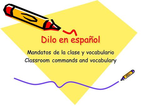Dilo en español Mandatos de la clase y vocabulario Classroom commands and vocabulary.