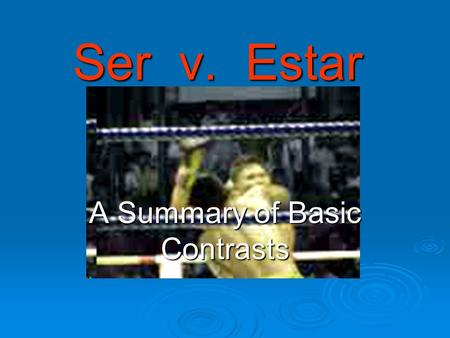 Ser v. Estar A Summary of Basic Contrasts to be … or … to be ¡Es la pregunta!to be … or … to be ¡Es la pregunta! ser + noun = clasificación Pedro is.