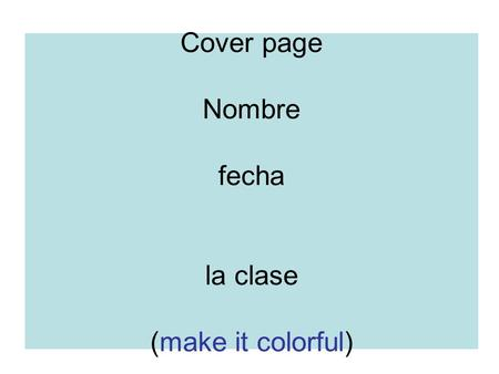 Cover page Nombre fecha la clase (make it colorful)
