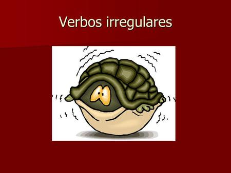 Verbos irregulares. Vowel-alternating verbs, also known as stem- changing verbs, have two stems; one is the common infinitive stem (the one that serves.