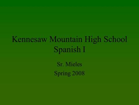 Kennesaw Mountain High School Spanish I Sr. Mieles Spring 2008.
