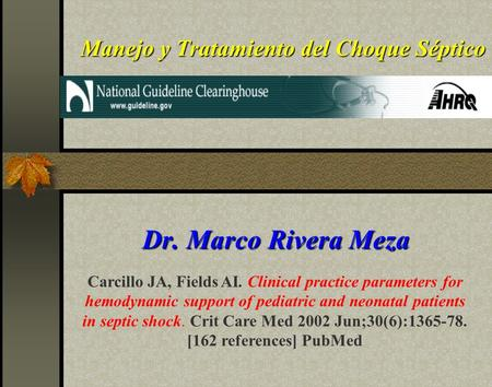 Manejo y Tratamiento del Choque Séptico Dr. Marco Rivera Meza Carcillo JA, Fields AI. Clinical practice parameters for hemodynamic support of pediatric.