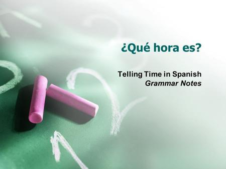 ¿Qué hora es? Telling Time in Spanish Grammar Notes.