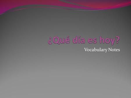 ¿Qué día es hoy? Vocabulary Notes.