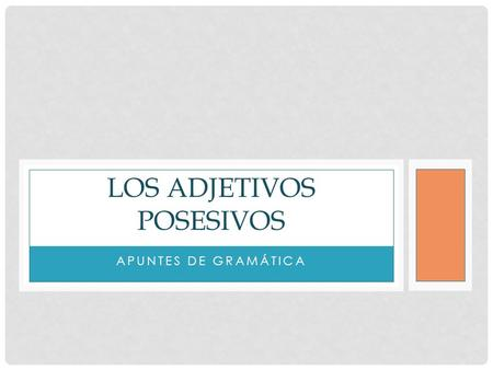 APUNTES DE GRAMÁTICA LOS ADJETIVOS POSESIVOS. ¿CUÁLES SON LOS ADJETIVOS POSESIVOS EN INGLÉS? Possessive adjectives tell you who owns or possessives something.