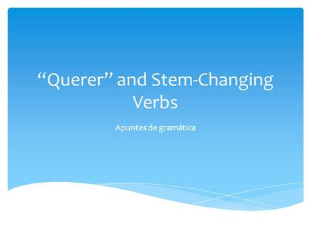 """Querer"" and Stem-Changing Verbs"