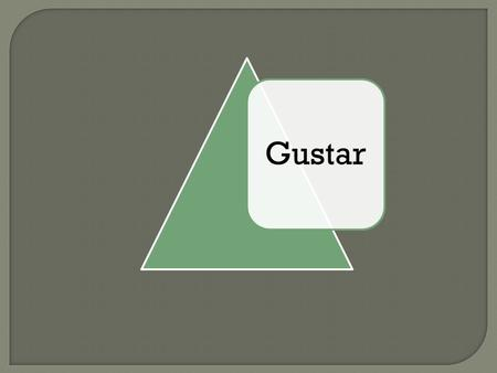 Gustar. Gustar: Una Definición Gustar significa to be pleasing to someone (A mí) me gusta(A nosotros/as) nos gusta (A ti) te gusta(A vosotros/as) os gusta.