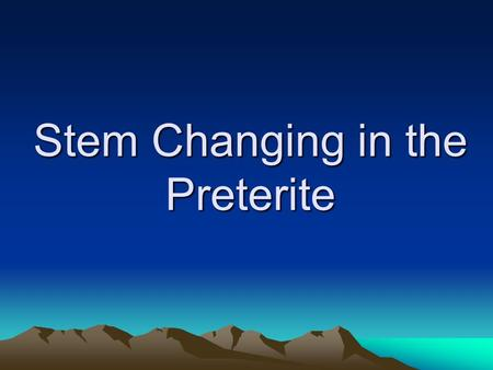 Stem Changing in the Preterite Stem Change Review 1. Remove the ending 2. Find the stem 3. Change the stem 4. Conjugate! FOLLOW THESE STEPS: Q U ERE.