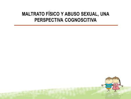 MALTRATO FÍSICO Y ABUSO SEXUAL, UNA PERSPECTIVA COGNOSCITIVA.
