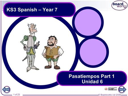 © Boardworks Ltd 2006 1 of 23 KS3 Spanish – Year 7 Pasatiempos Part 1 Unidad 6.