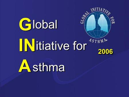 G IN A lobal itiative for sthma lobal itiative for sthma 20062006.