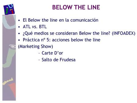 El Below the line en la comunicación ATL vs. BTL ¿Qué medios se consideran Below the line? (INFOADEX) Práctica nº 5: acciones below the line (Marketing.