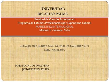 MANEJO DEL MARKETING GLOBAL:PLANEAMIENTO Y ORGANIZACIÓN Facultad de Ciencias Económicas Programa de Estudios Profesionales por Experiencia Laboral MARKETING.