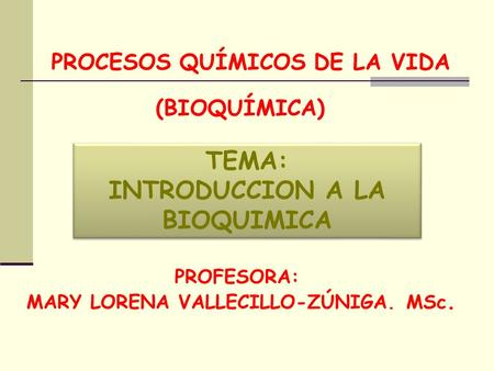 INTRODUCCION A LA BIOQUIMICA MARY LORENA VALLECILLO-ZÚNIGA. MSc.