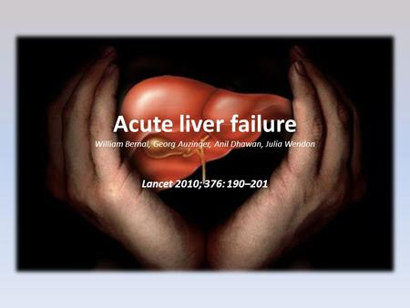 Acute liver failure William Bernal, Georg Auzinger, Anil Dhawan, Julia Wendon Lancet 2010; 376: 190–201.