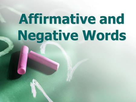 Affirmative and Negative Words Affirmative Words alguien = someone, anyone algo = something, anything algún, alguno(s), alguna(s) = some, any siempre.