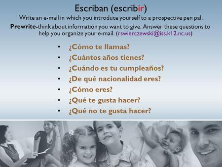 Escriban (escribir) Write an e-mail in which you introduce yourself to a prospective pen pal. Prewrite-think about information you want to give. Answer.