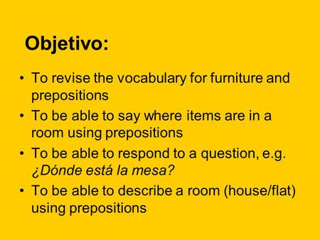 Objetivo: To revise the vocabulary for furniture and prepositions