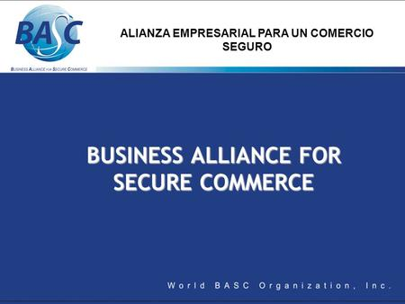 BUSINESS ALLIANCE FOR SECURE COMMERCE ALIANZA EMPRESARIAL PARA UN COMERCIO SEGURO.