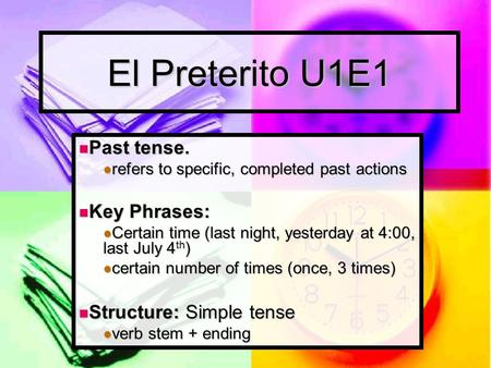 El Preterito U1E1 Past tense. Past tense. refers to specific, completed past actions refers to specific, completed past actions Key Phrases: Key Phrases: