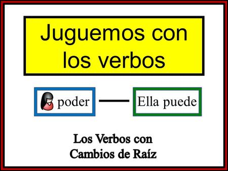 Poder Ella puede Juguemos con los verbos. Set-Up and Play: This is a great activity to get students writing and practicing verb forms. Begin the activity.