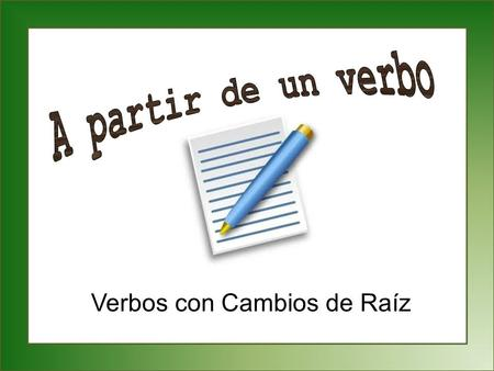 Verbos con Cambios de Raíz. Set-Up and Play: This is a great activity to get students writing sentences with correct verb forms that has them demonstrate.