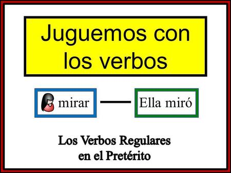 Mirar Ella miró Juguemos con los verbos. Set-Up and Play: This is a great activity to get students writing and practicing verb forms. Begin the activity.