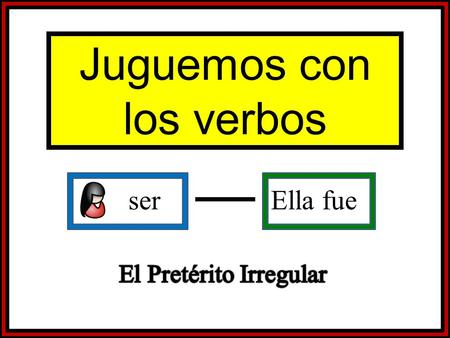 Ser Ella fue Juguemos con los verbos. Set-Up and Play: This is a great activity to get students writing and practicing verb forms. Begin the activity.