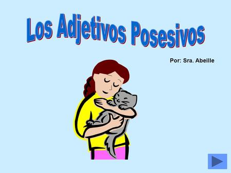 Por: Sra. Abeille Adjetivos Posesivos Menú Meaning Definition Rules de to clarify possession de to clarify possession Práctica.