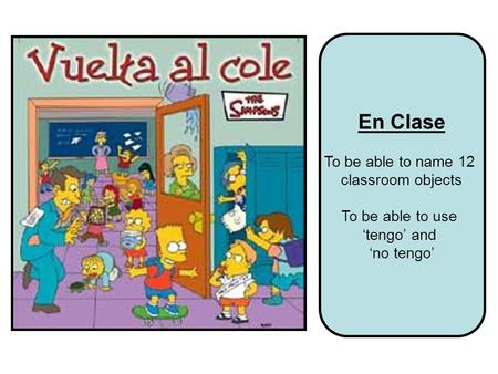 En Clase To be able to name 12 classroom objects To be able to use tengo and no tengo.