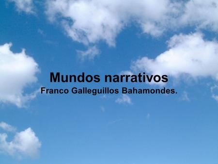 Mundos narrativos Franco Galleguillos Bahamondes..