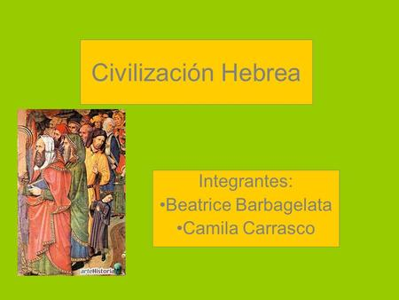 Civilización Hebrea Integrantes: Beatrice Barbagelata Camila Carrasco.