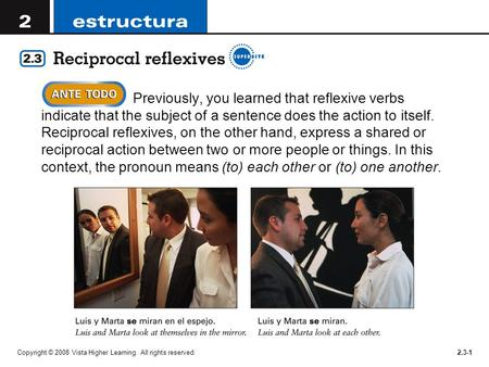 Previously, you learned that reflexive verbs indicate that the subject of a sentence does the action to itself. Reciprocal reflexives, on the other hand,