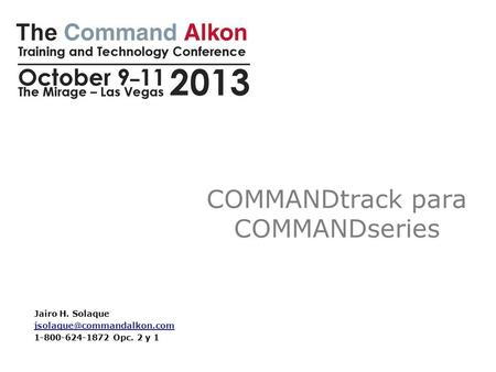 COMMANDtrack para COMMANDseries Jairo H. Solaque 1-800-624-1872 Opc. 2 y 1.