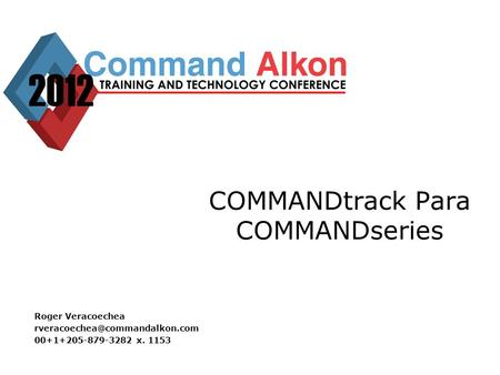 COMMANDtrack Para COMMANDseries Roger Veracoechea 00+1+205-879-3282 x. 1153.