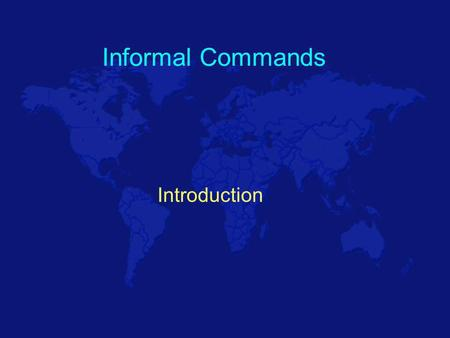 Informal Commands Introduction Commands Informal For someone you would call tú Informal, or familiar, speech is used among friends, coworkers, relatives,
