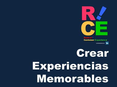 Radical ! Customer Experience Radical ! Customer Experience contactanos en 1 Crear Experiencias Memorables.