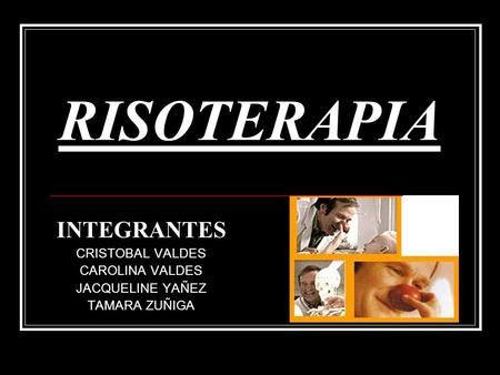 RISOTERAPIA INTEGRANTES CRISTOBAL VALDES CAROLINA VALDES