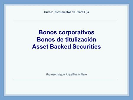 Bonos corporativos Bonos de titulización Asset Backed Securities