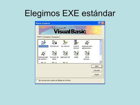 Elegimos EXE estándar. Propiedades del formulario Nombre: Edad BorderStyle: 3-Fixed Dialog Caption: Edad Moveable: False StartUpPosition: 2- CenterScreen.