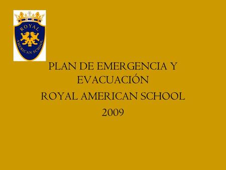 PLAN DE EMERGENCIA Y EVACUACIÓN ROYAL AMERICAN SCHOOL 2009