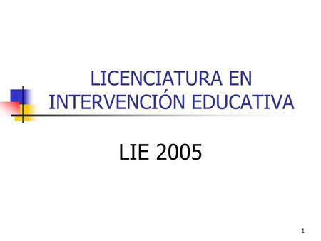 1 LICENCIATURA EN INTERVENCIÓN EDUCATIVA LIE 2005.