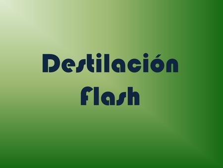 Destilación Flash.