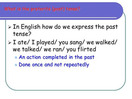 What is the preterite (past) tense?