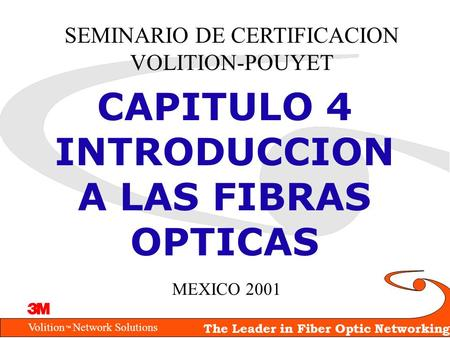 Volition Network Solutions The Leader in Fiber Optic Networking SEMINARIO DE CERTIFICACION VOLITION-POUYET CAPITULO 4 INTRODUCCION A LAS FIBRAS OPTICAS.
