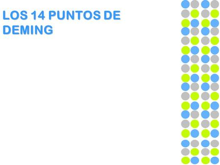 LOS 14 PUNTOS DE DEMING. WILLIAM EDWARDS DEMING WILLIAM EDWARDS DEMING (14 de octubre de 1900 - 20 de diciembre de 1993). Estadístico estadounidense,