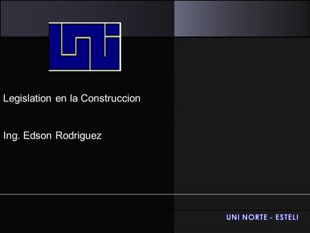 Legislation en la Construccion Ing. Edson Rodriguez.