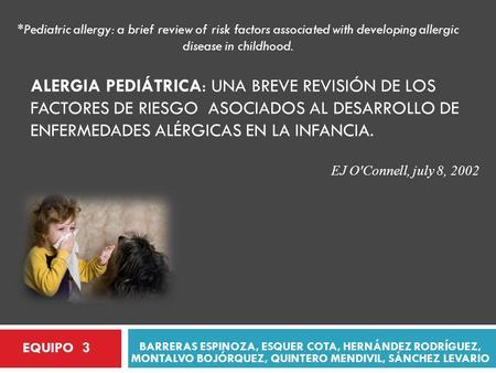 BARRERAS ESPINOZA, ESQUER COTA, HERNÁNDEZ RODRÍGUEZ, MONTALVO BOJÓRQUEZ, QUINTERO MENDIVIL, SÁNCHEZ LEVARIO *Pediatric allergy: a brief review of risk.